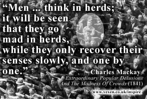 Men Think in Herds and Go Mad in Herds, While They Only Recover Their Senses Slowly, and One by One